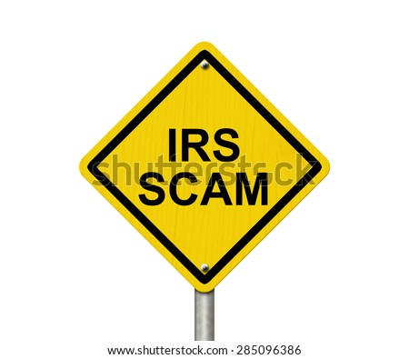 IRS Scam Warning Sign, Yellow warning road sign with word IRS Scam isolated on white