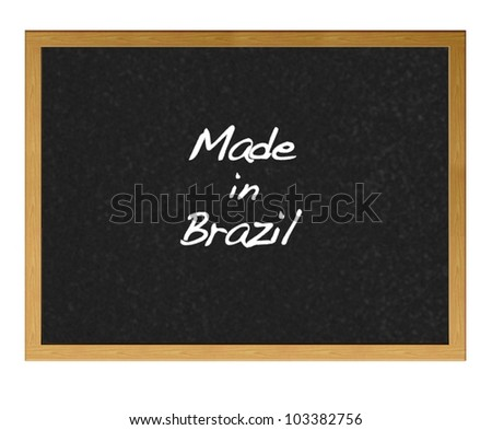 Isolated blackboard with Made in Brazil.