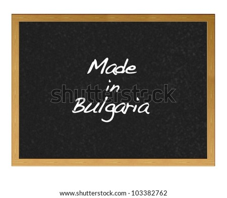 Isolated blackboard with Made in Bulgaria.