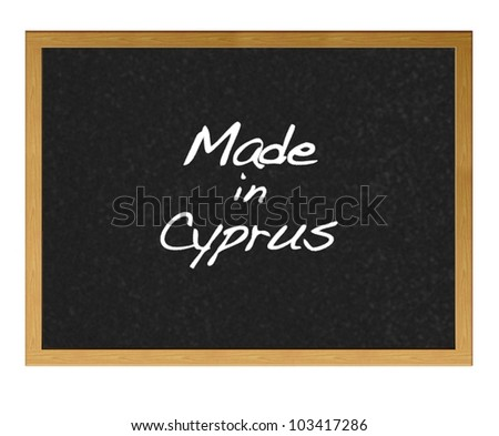 Isolated blackboard with Made in Cyprus.