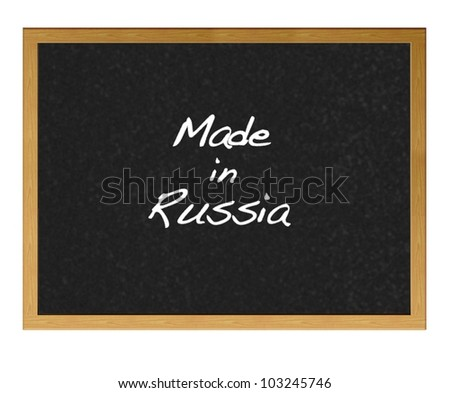 Isolated blackboard with Made in Russia.