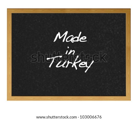 Isolated blackboard with Made in Turkey