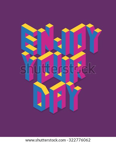 Isometric text Enjoy your day quote concept with paper sheet design background. Ideal for  create your own postcard, brochure or marketing campaign. - stock photo