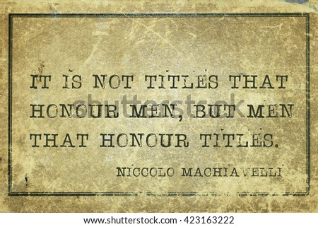 It is not titles that honour men, but men that honour titles - ancient Italian philosopher Niccolo Machiavelli quote printed on grunge vintage cardboard - stock photo