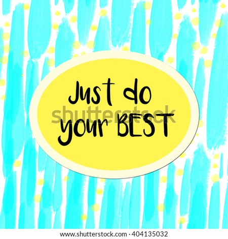 Just do your best motivational message on blue watercolor background - stock photo