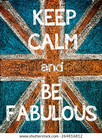 Keep Calm and Be Fabulous. United Kingdom (British Union jack) flag, vintage hand drawing with chalk on blackboard, humor concept image - stock photo