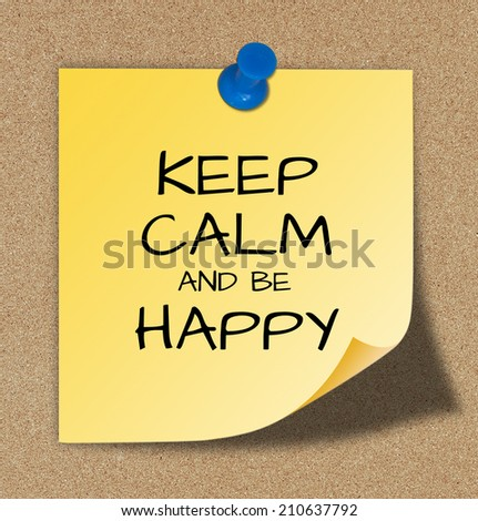 Keep Calm and be Happy on yellow paper.  - stock photo