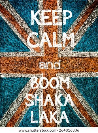 Keep Calm and BOOM SHAKA LAKA. United Kingdom (British Union jack) flag, vintage hand drawing with chalk on blackboard, humor concept image - stock photo
