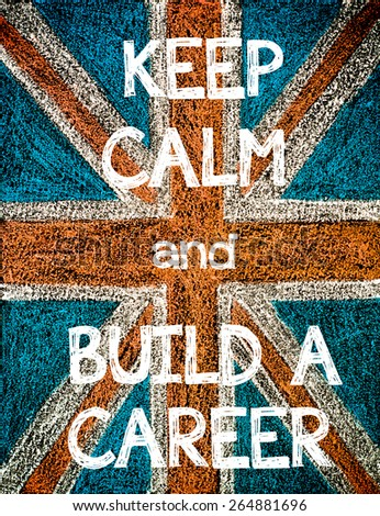 Keep Calm and Build a Career. United Kingdom (British Union jack) flag, vintage hand drawing with chalk on blackboard, humor concept image - stock photo