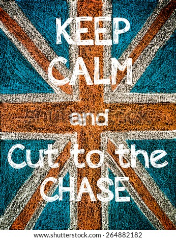 Keep Calm and Cut to the Chase. United Kingdom (British Union jack) flag, vintage hand drawing with chalk on blackboard, humor concept image - stock photo