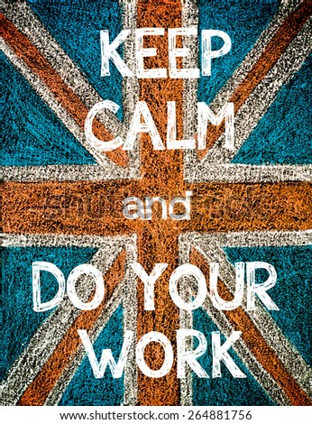 Keep Calm and Do Your Work. United Kingdom (British Union jack) flag, vintage hand drawing with chalk on blackboard, humor concept image - stock photo
