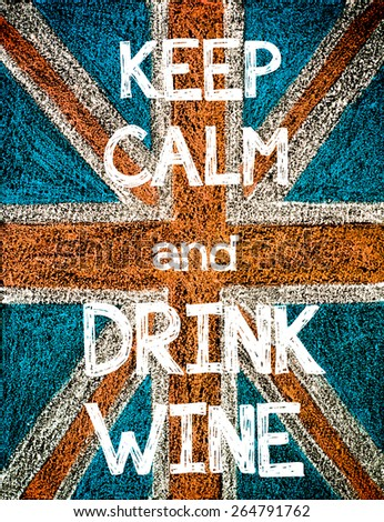 Keep Calm and Drink Wine. United Kingdom (British Union jack) flag, vintage hand drawing with chalk on blackboard, humor concept image