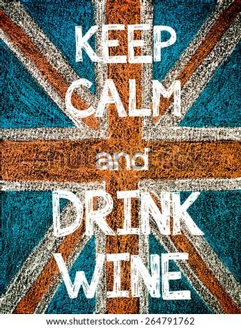 Keep Calm and Drink Wine. United Kingdom (British Union jack) flag, vintage hand drawing with chalk on blackboard, humor concept image - stock photo