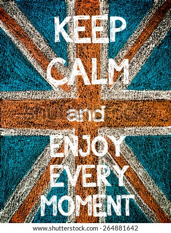 Keep Calm and Enjoy Every Moment. United Kingdom (British Union jack) flag, vintage hand drawing with chalk on blackboard, humor concept image - stock photo