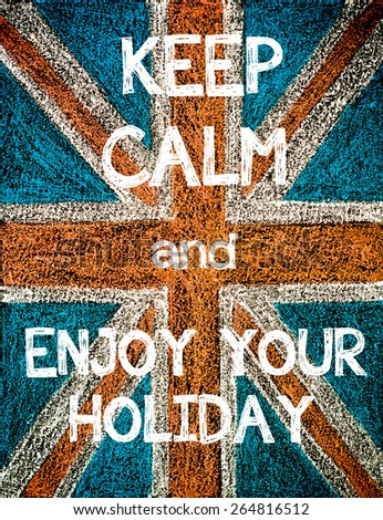 Keep Calm and Enjoy Your Holiday. United Kingdom (British Union jack) flag, vintage hand drawing with chalk on blackboard, humor concept image - stock photo