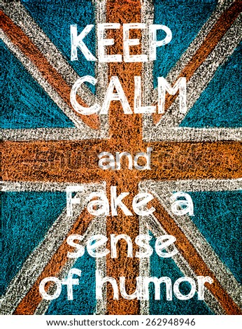Keep Calm and Fake a sense of humor.United Kingdom (British Union jack) flag, vintage hand drawing with chalk on blackboard, lifestyle concept - stock photo