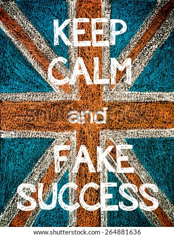 Keep Calm and Fake Success. United Kingdom (British Union jack) flag, vintage hand drawing with chalk on blackboard, humor concept image - stock photo