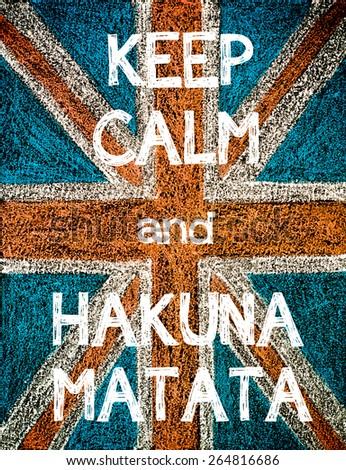 Keep Calm and Hakuna Matata. United Kingdom (British Union jack) flag, vintage hand drawing with chalk on blackboard, humor concept image - stock photo