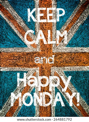Keep Calm and Happy Monday. United Kingdom (British Union jack) flag, vintage hand drawing with chalk on blackboard, humor concept image - stock photo