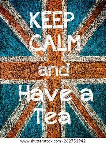 Keep Calm and Have a Tea. United Kingdom (British Union jack) flag background, hand drawing with chalk on blackboard, vintage concept - stock photo