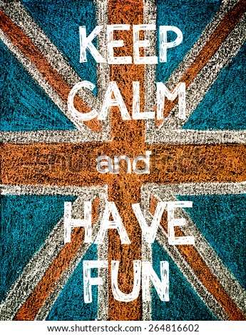 Keep Calm and Have Fun. United Kingdom (British Union jack) flag, vintage hand drawing with chalk on blackboard, humor concept image - stock photo