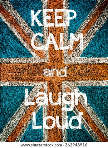 Keep Calm and Laugh Laud.United Kingdom (British Union jack) flag, vintage hand drawing with chalk on blackboard, lifestyle concept - stock photo