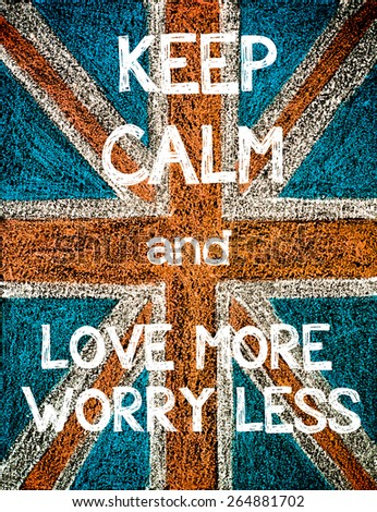 Keep Calm and Love More, Worry Less. United Kingdom (British Union jack) flag, vintage hand drawing with chalk on blackboard, humor concept image - stock photo