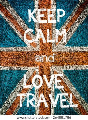 Keep Calm and Love Travel. United Kingdom (British Union jack) flag, vintage hand drawing with chalk on blackboard, humor concept image - stock photo