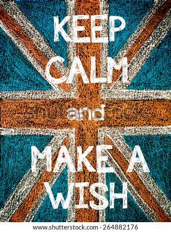 Keep Calm and Make a Wish. United Kingdom (British Union jack) flag, vintage hand drawing with chalk on blackboard, humor concept image