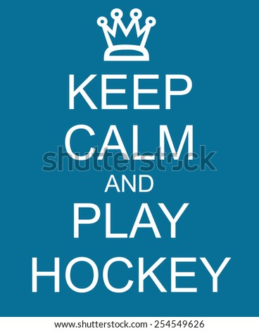 Keep Calm and Play Hockey Blue Sign with a crown making a great concept. - stock photo