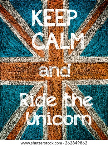 Keep Calm and Ride the Unicorn.United Kingdom (British Union jack) flag, vintage hand drawing with chalk on blackboard, lifestyle concept - stock photo