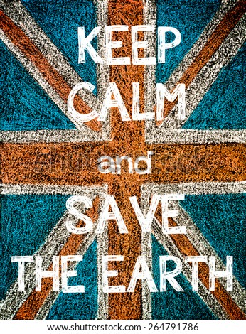 Keep Calm and Save the Earth.  United Kingdom (British Union jack) flag, vintage hand drawing with chalk on blackboard, humor concept image