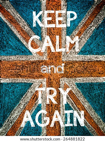 Keep Calm and Try Again. United Kingdom (British Union jack) flag, vintage hand drawing with chalk on blackboard, humor concept image - stock photo