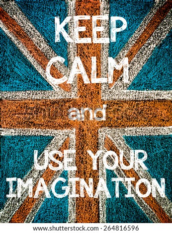 Keep Calm and Use Your Imagination. United Kingdom (British Union jack) flag, vintage hand drawing with chalk on blackboard, humor concept image - stock photo