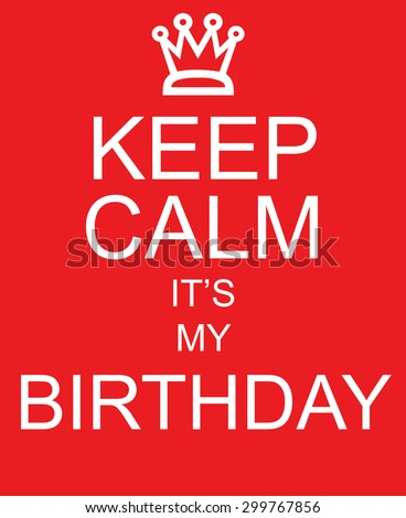 Keep Calm It's My Birthday red sign with crown making a great concept - stock photo