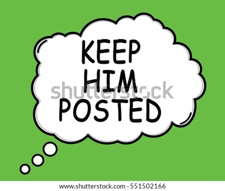 KEEP HIM POSTED speech thought bubble cloud text green.