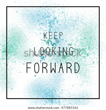 Keep Looking Forward Inspirational Quote On Stock Illustration ...