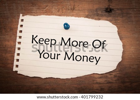 Keep More Of Your Money word  - stock photo