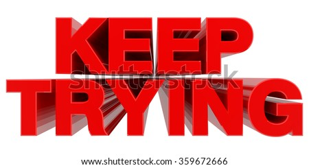 KEEP TRYING word on white background 3d rendering - stock photo