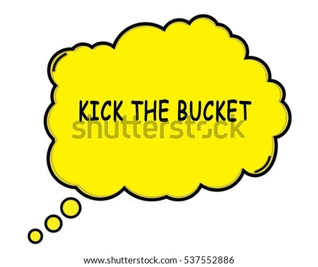 KICK THE BUCKET speech thought bubble cloud text yellow.