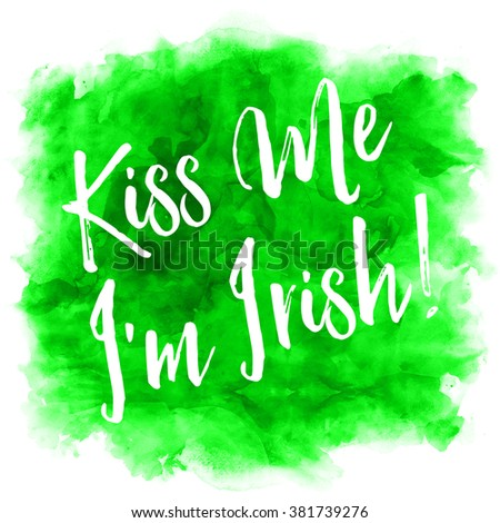 Kiss Me I'm Irish Green Watercolor Quote Isolated - stock photo