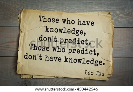 Lao Tzu (ancient Chinese philosopher VI-B BC. E) the citation. Those who have knowledge, don't predict. Those who predict, don't have knowledge. - stock photo