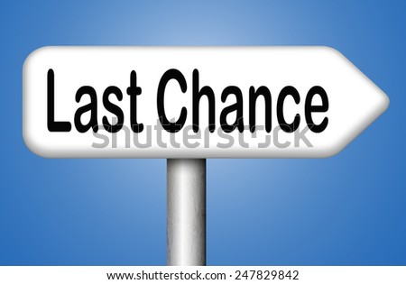 last chance offer final warning or opportunity or call now or never  - stock photo