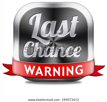 last chance warning final opportunity or call now or never - stock photo
