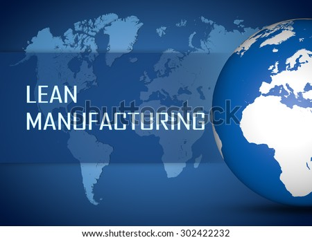 Lean Manufacturing concept with globe on blue world map background