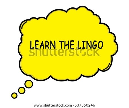 LEARN THE LINGO speech thought bubble cloud text yellow.