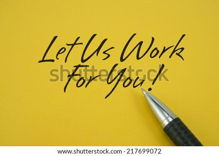 Let Us Work For You! note with pen on yellow background