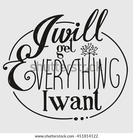 "Lettering ""I will get everything I want"""