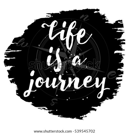 Life is a journey hand drawn inspiration quote. Adventures person watercolor typography design element. Exploring people brush lettering quote. Summer quote poster. Travel advertisement