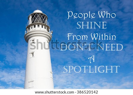 Lighthouse with a Inspirational motivational quote of People Who Shine From Within Don't Need A Spotlight against a partly cloudy sky background - stock photo